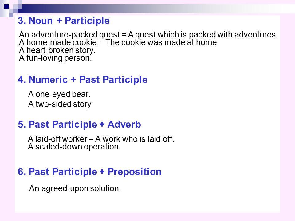 3.Noun + Participle 4. Numeric + Past Participle 5.