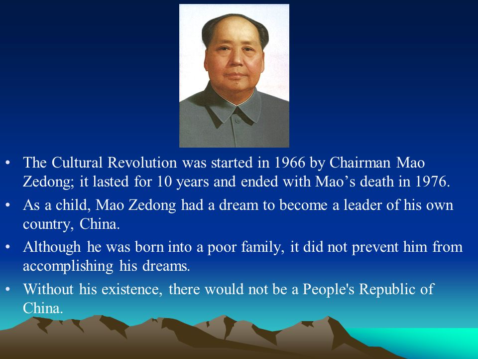 The Cultural Revolution was started in 1966 by Chairman Mao Zedong; it lasted for 10 years and ended with Mao's death in 1976.