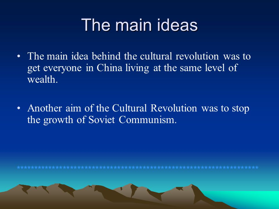 The main ideas The main idea behind the cultural revolution was to get everyone in China living at the same level of wealth.