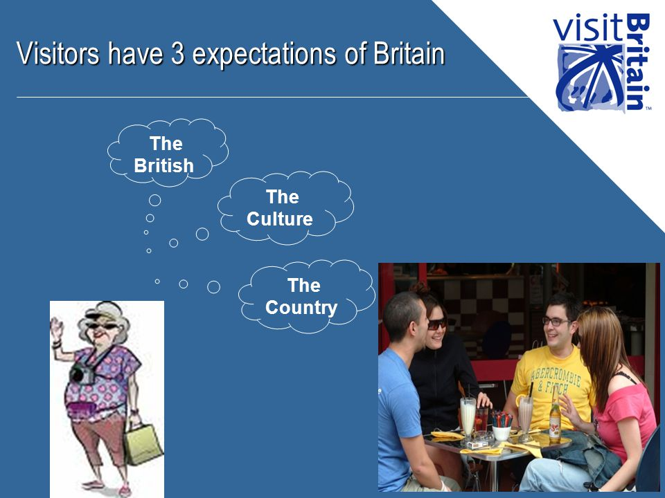 Visitors have 3 expectations of Britain The Culture The Country The British