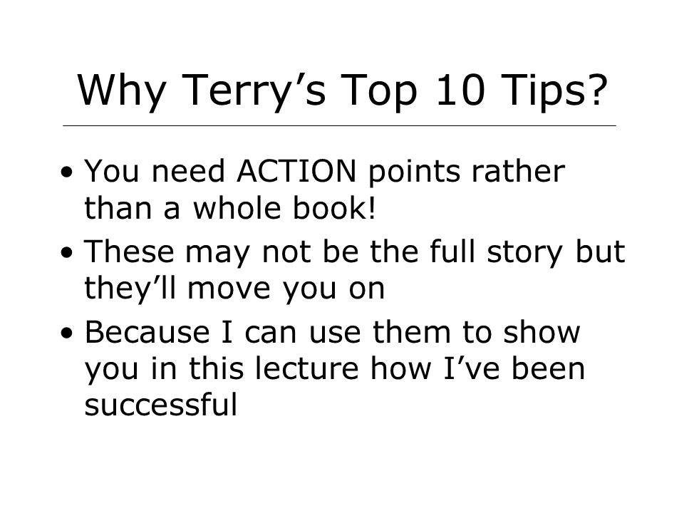 Why Terry's Top 10 Tips. You need ACTION points rather than a whole book.