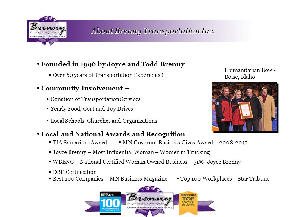 About Brenny Transportation Inc. Founded in 1996 by Joyce and Todd Brenny Community Involvement – Local and National Awards and Recognition  Donation