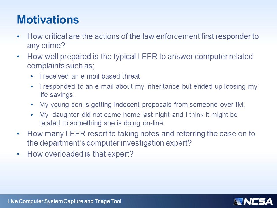 Motivations How critical are the actions of the law enforcement first responder to any crime? How well prepared is the typical LEFR to answer computer