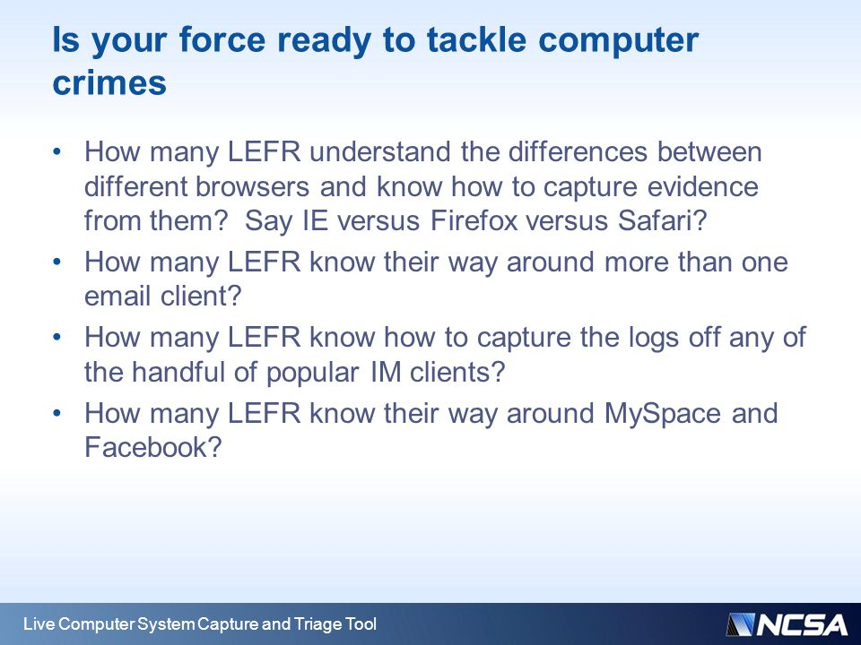 Is your force ready to tackle computer crimes How many LEFR understand the differences between different browsers and know how to capture evidence fro