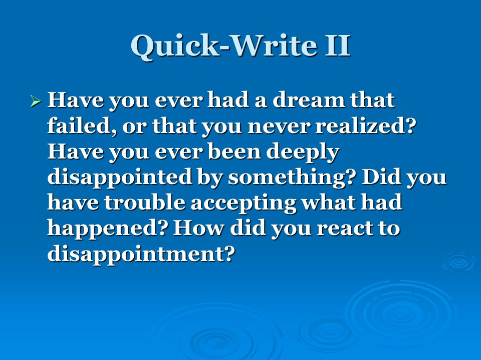 Quick-Write II  Have you ever had a dream that failed, or that you never realized.