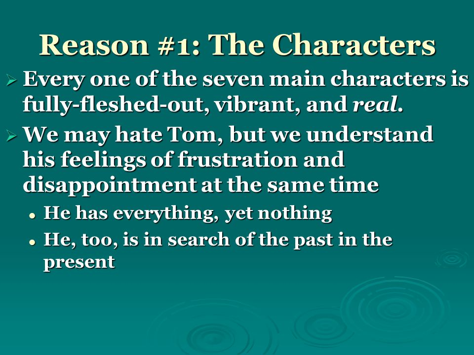 Reason #1: The Characters  Every one of the seven main characters is fully-fleshed-out, vibrant, and real.