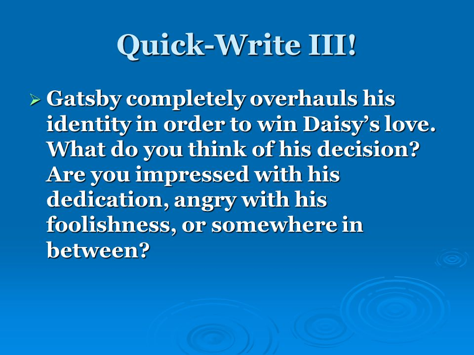 Quick-Write III.  Gatsby completely overhauls his identity in order to win Daisy's love.