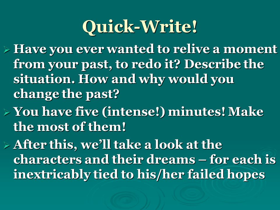 Quick-Write.  Have you ever wanted to relive a moment from your past, to redo it.
