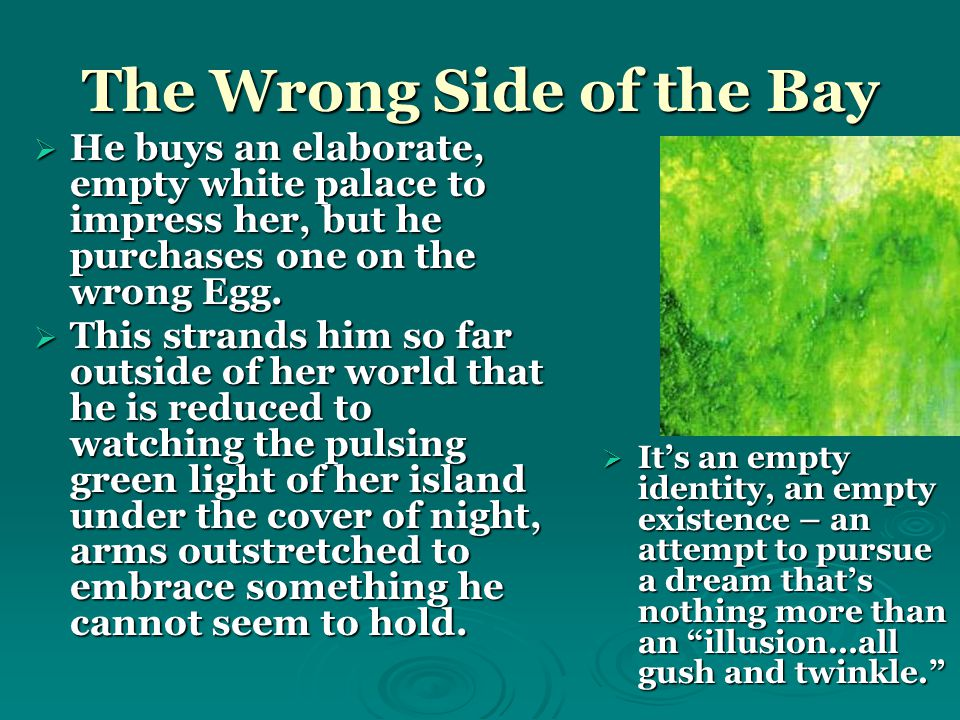 The Wrong Side of the Bay  He buys an elaborate, empty white palace to impress her, but he purchases one on the wrong Egg.