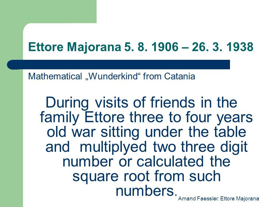 Ettore Majorana 5.8. 1906 – 26. 3.