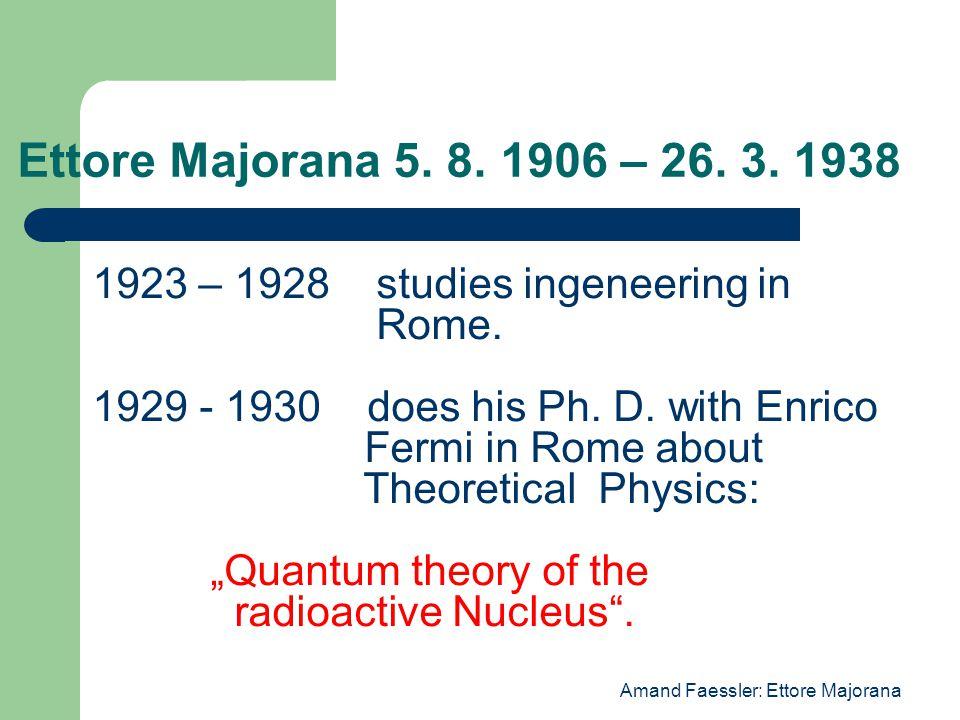 Amand Faessler: Ettore Majorana Ettore Majorana Enrico Fermi With Fermi Majorana often did calculations in competition: Majorana in his head, the back to Fermi and Fermi with slide rule and paper.