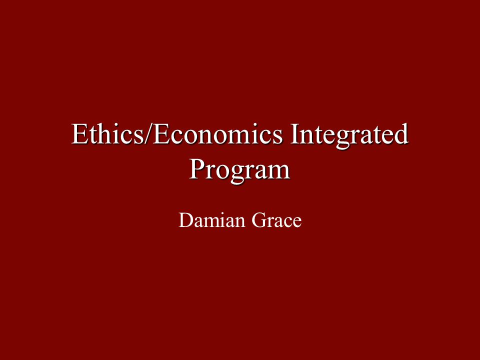 Ethics/Economics Integrated Program Damian Grace