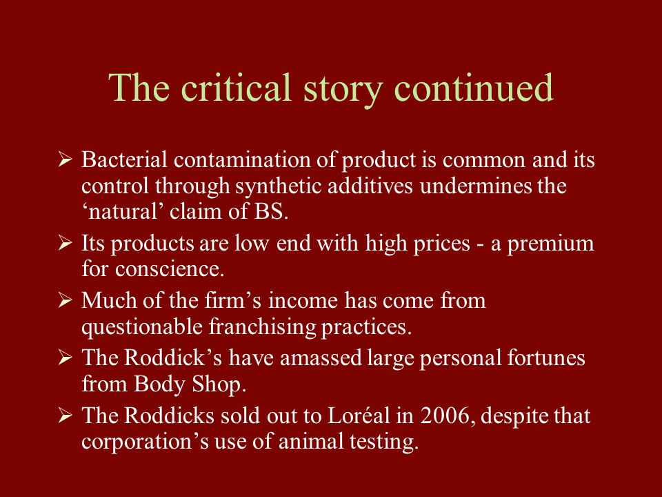 The critical story continued  Bacterial contamination of product is common and its control through synthetic additives undermines the 'natural' claim of BS.