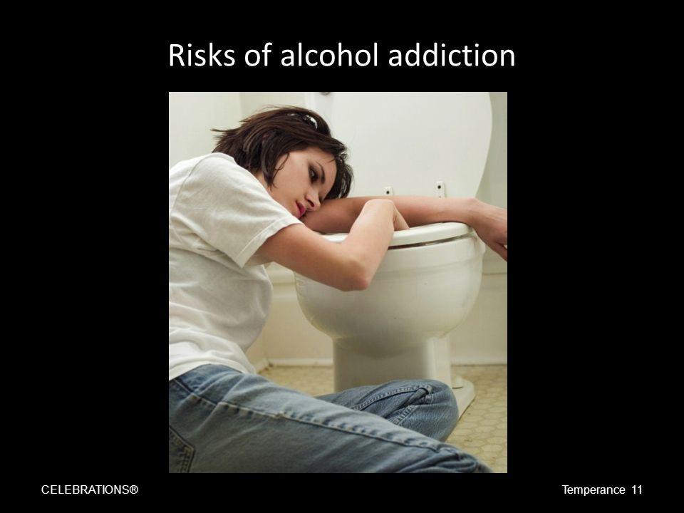Risks of alcohol addiction CELEBRATIONS®Temperance 11