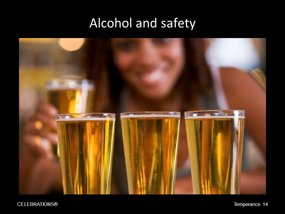 Alcohol and safety CELEBRATIONS®Temperance 14