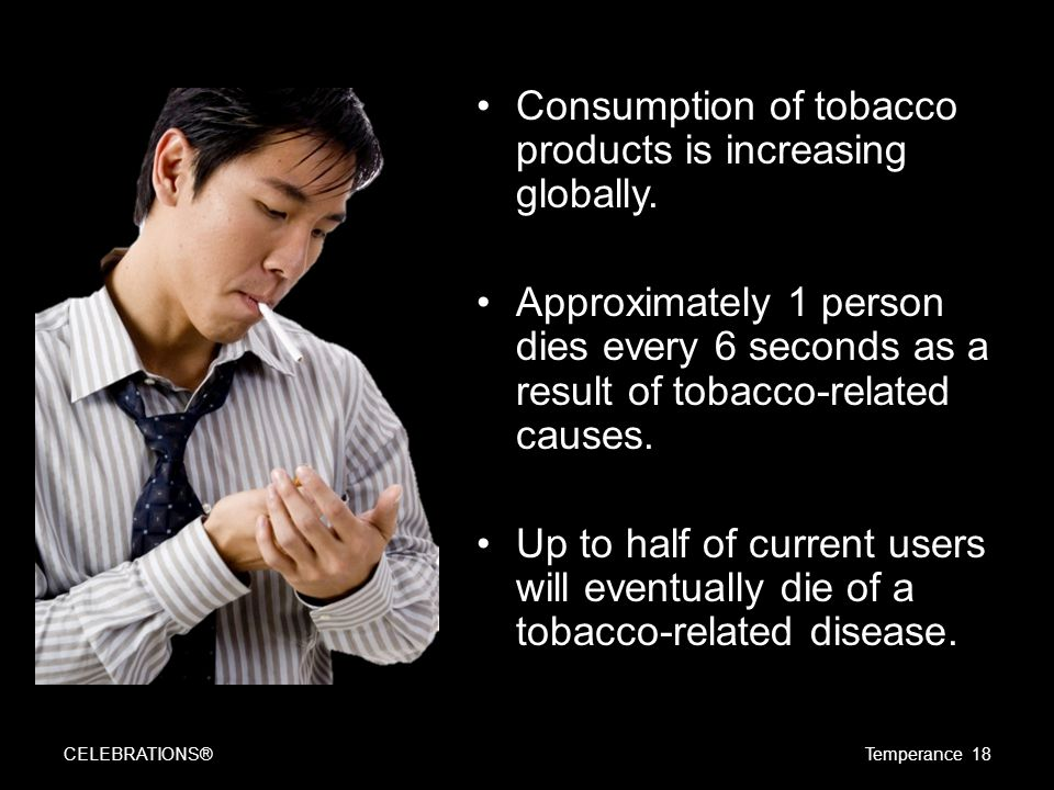 Consumption of tobacco products is increasing globally. Approximately 1 person dies every 6 seconds as a result of tobacco-related causes. Up to half