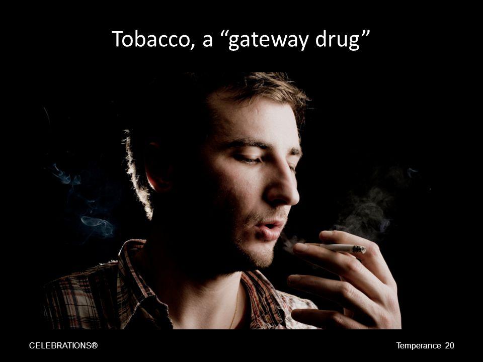 Tobacco, a gateway drug CELEBRATIONS®Temperance 20