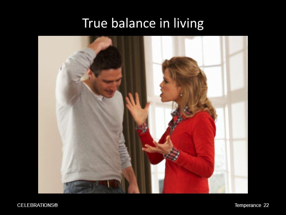 True balance in living CELEBRATIONS®Temperance 22