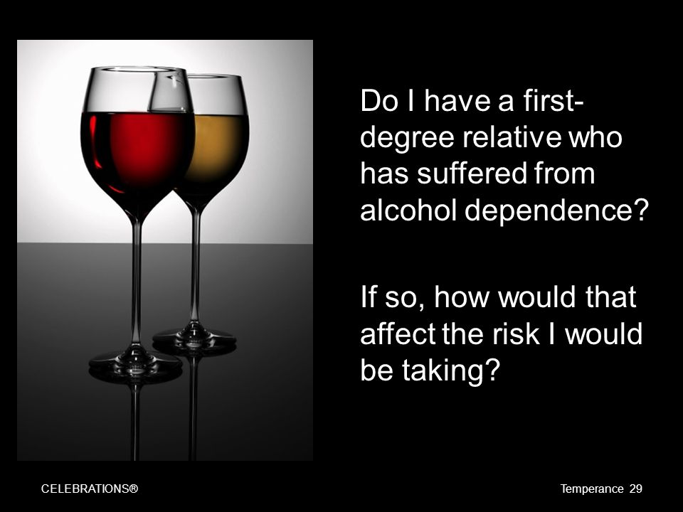 Do I have a first- degree relative who has suffered from alcohol dependence.