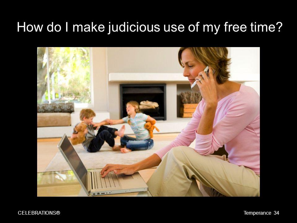 How do I make judicious use of my free time CELEBRATIONS®Temperance 34