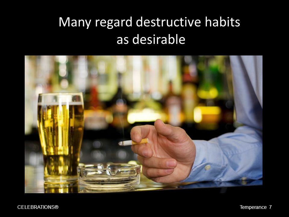 Alcohol consumption and global health CELEBRATIONS®Temperance 8