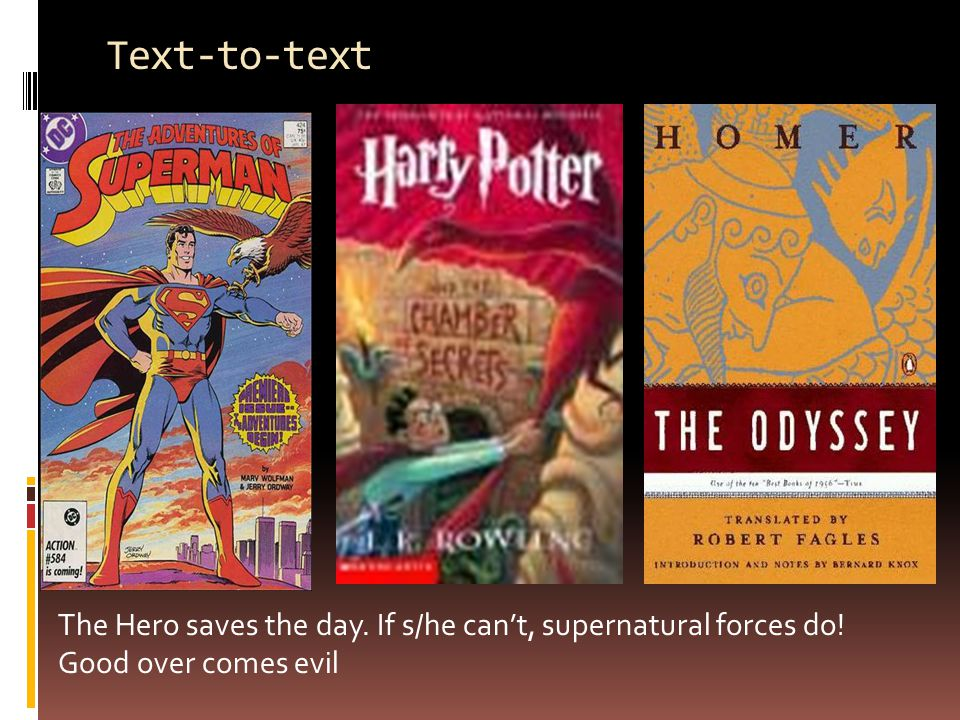 Text-to-text The Hero saves the day. If s/he can't, supernatural forces do! Good over comes evil