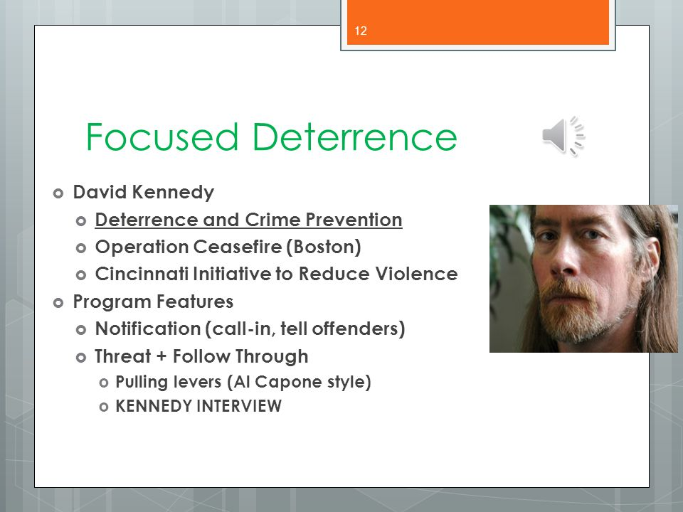 Focused Deterrence  David Kennedy  Deterrence and Crime Prevention  Operation Ceasefire (Boston)  Cincinnati Initiative to Reduce Violence  Progr