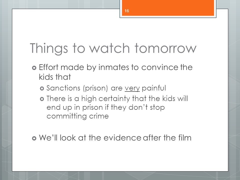 Things to watch tomorrow  Effort made by inmates to convince the kids that  Sanctions (prison) are very painful  There is a high certainty that the