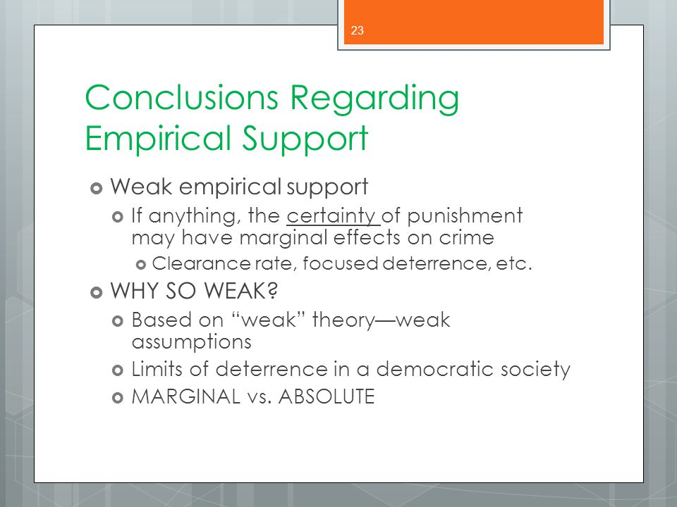 Conclusions Regarding Empirical Support  Weak empirical support  If anything, the certainty of punishment may have marginal effects on crime  Clear