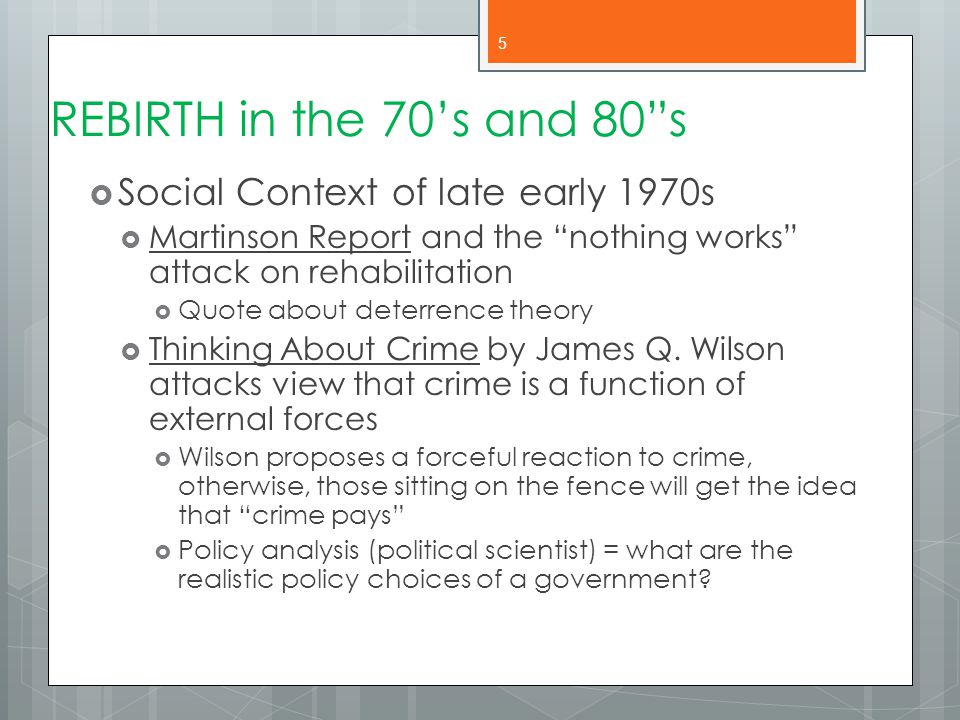 """REBIRTH in the 70's and 80""""s  Social Context of late early 1970s  Martinson Report and the """"nothing works"""" attack on rehabilitation  Quote about de"""