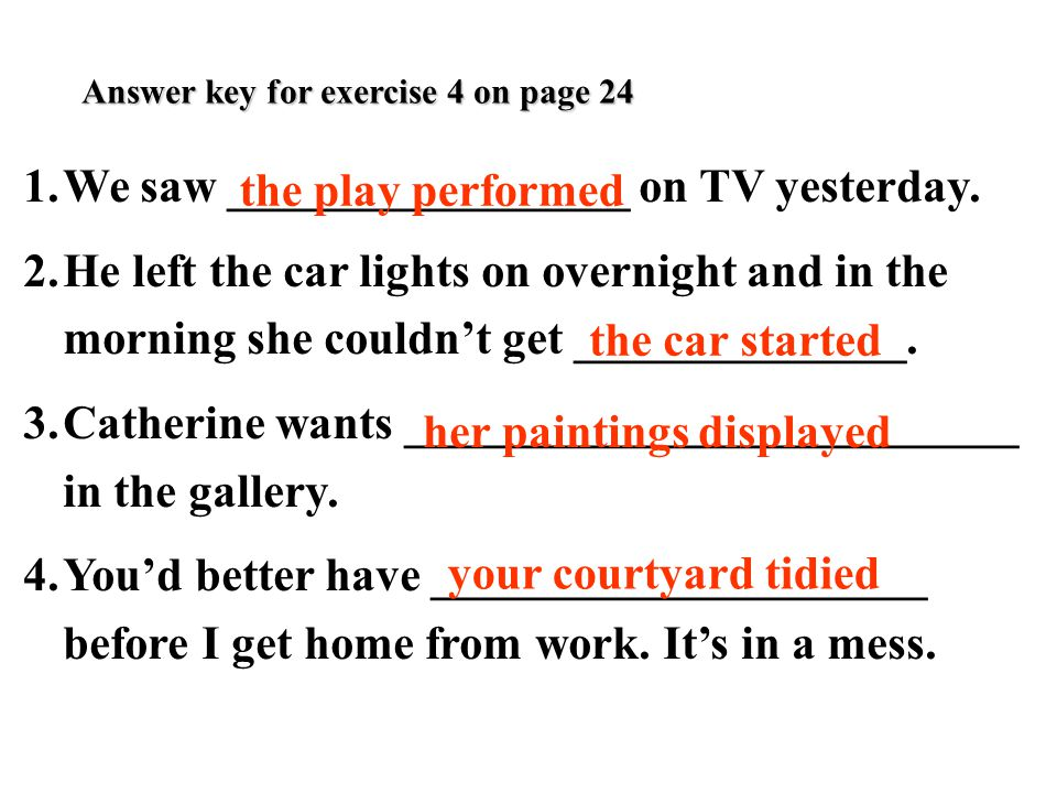 Answer key for exercise 4 on page 24 1.We saw _________________ on TV yesterday.