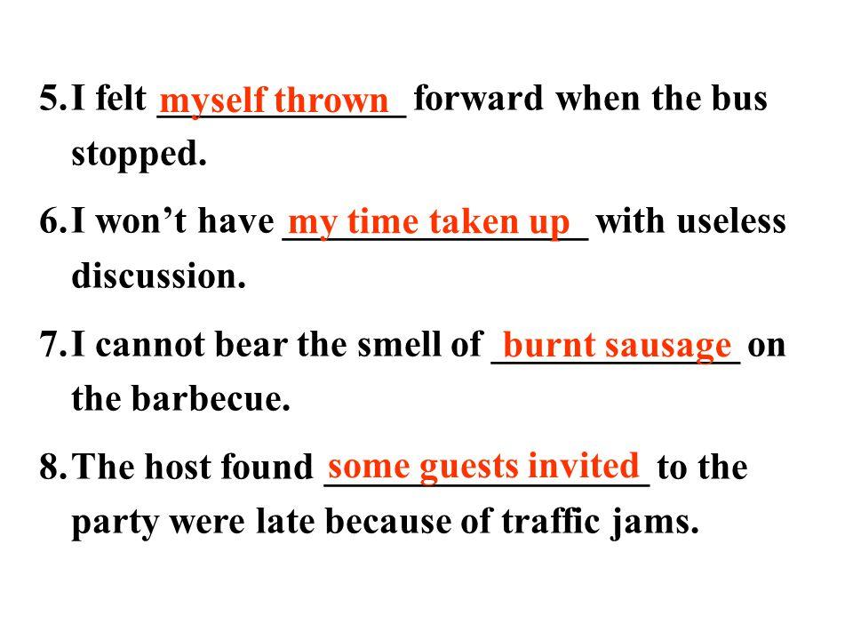 5.I felt _____________ forward when the bus stopped.