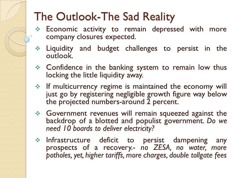 The Outlook-The Sad Reality  Economic activity to remain depressed with more company closures expected.  Liquidity and budget challenges to persist