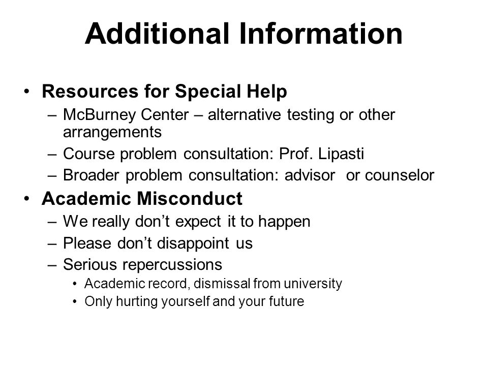 Additional Information Resources for Special Help –McBurney Center – alternative testing or other arrangements –Course problem consultation: Prof.
