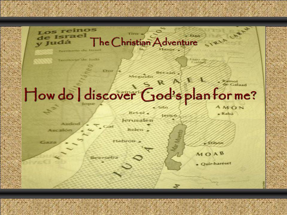 How do I discover God's plan for me? The Christian Adventure