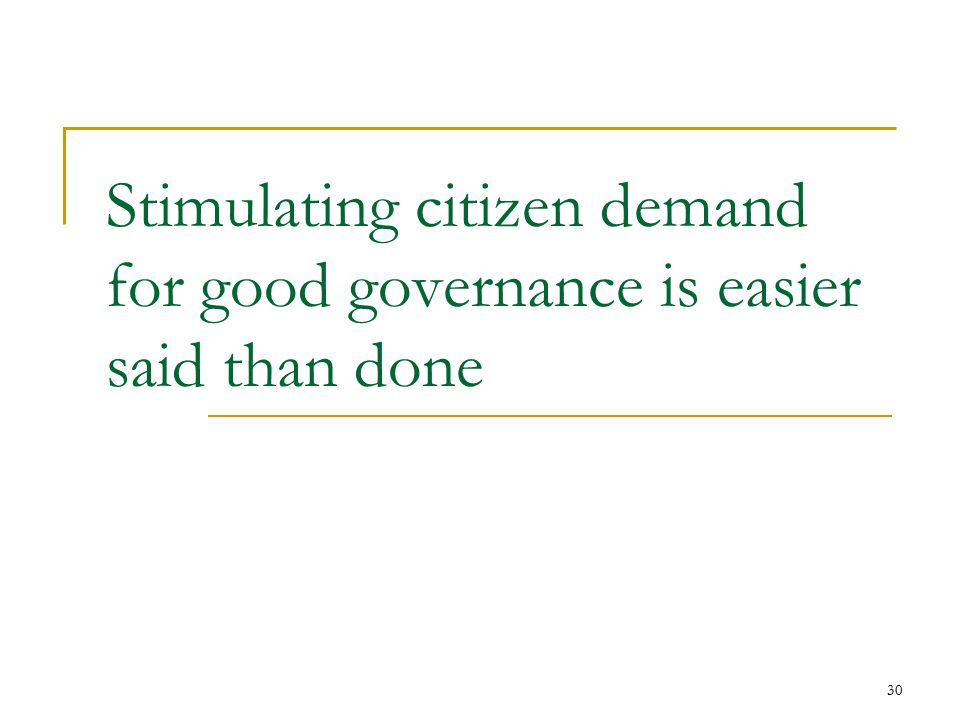 30 Stimulating citizen demand for good governance is easier said than done