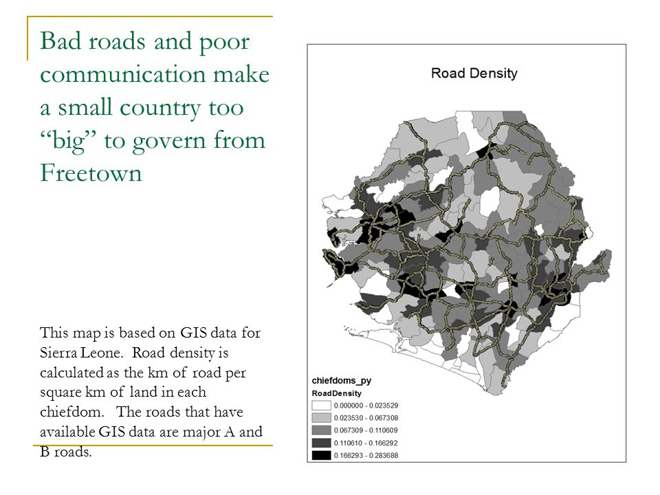 7 Bad roads and poor communication make a small country too big to govern from Freetown This map is based on GIS data for Sierra Leone.