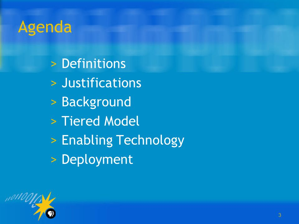 3 Agenda >Definitions >Justifications >Background >Tiered Model >Enabling Technology >Deployment