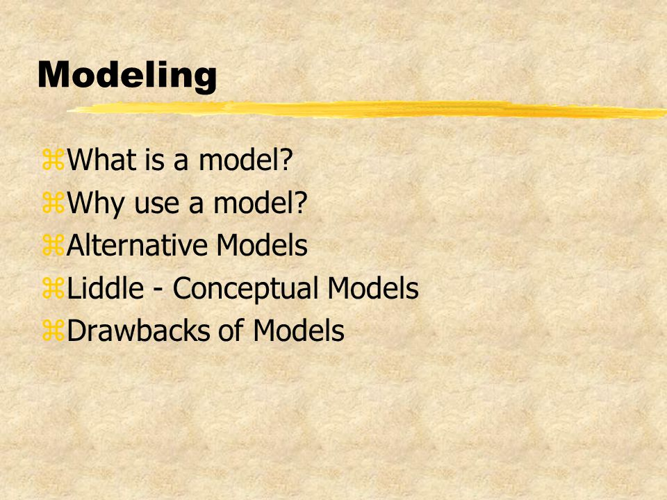 Modeling zWhat is a model. zWhy use a model.