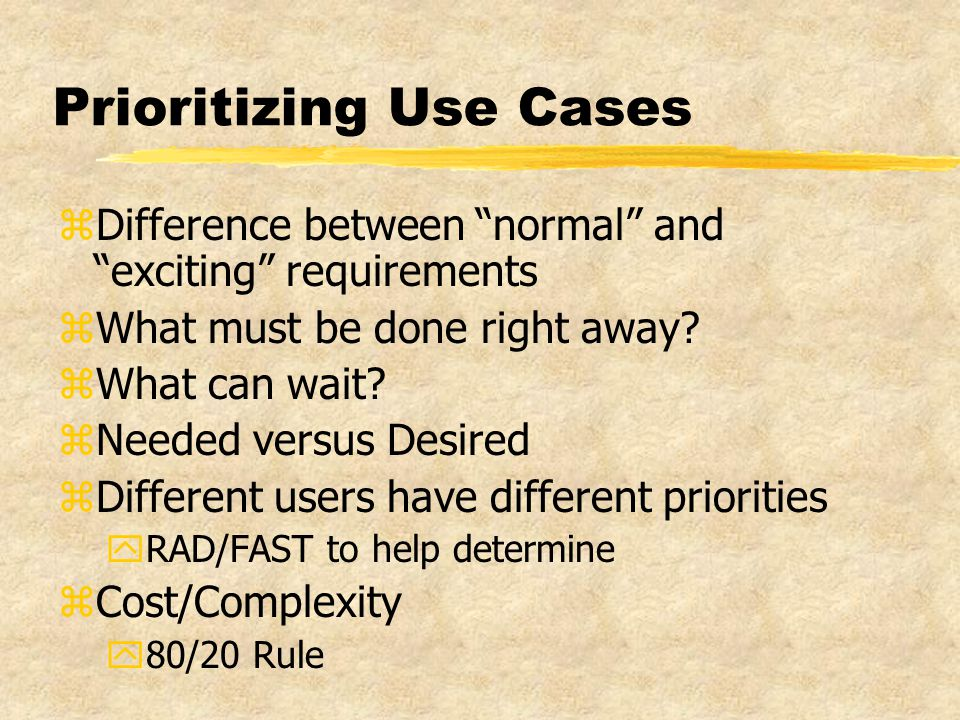 Prioritizing Use Cases zDifference between normal and exciting requirements zWhat must be done right away.