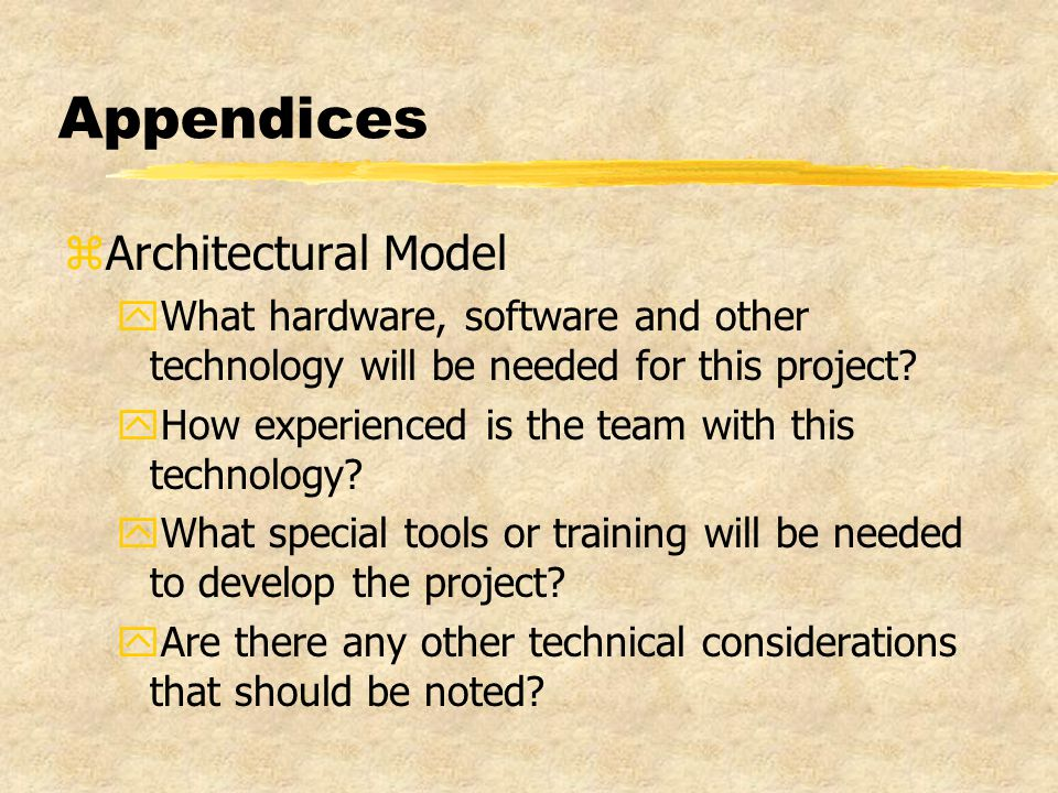 Appendices zArchitectural Model yWhat hardware, software and other technology will be needed for this project.