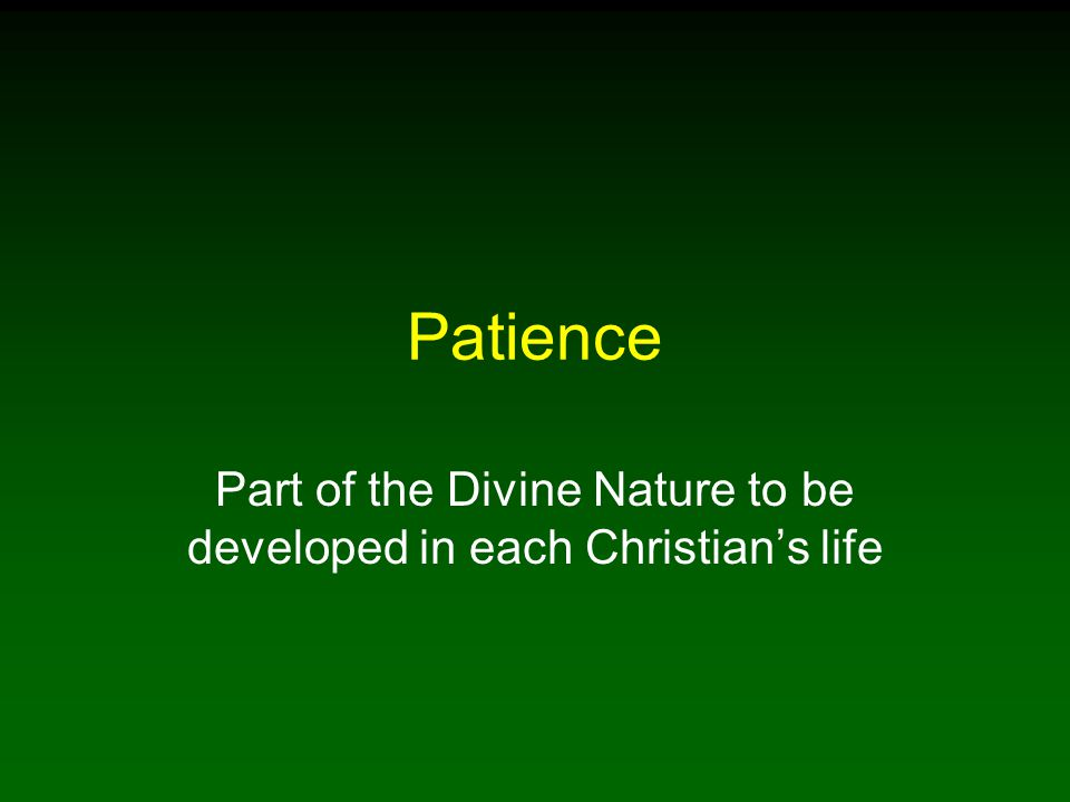 Patience Part of the Divine Nature to be developed in each Christian's life