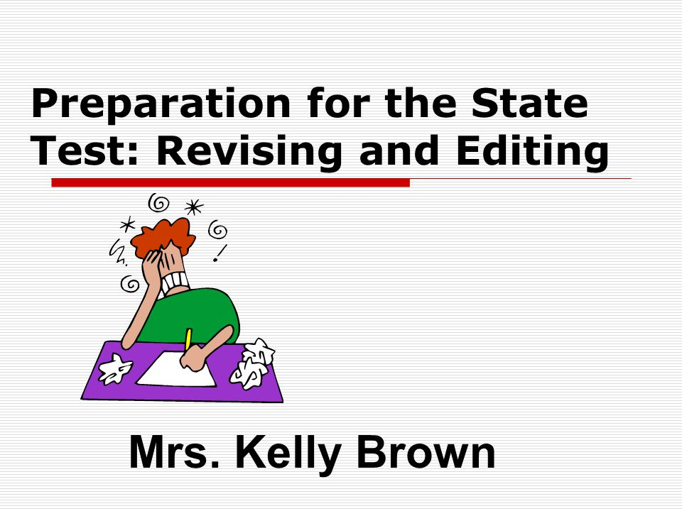 Preparation for the State Test: Revising and Editing Mrs. Kelly Brown