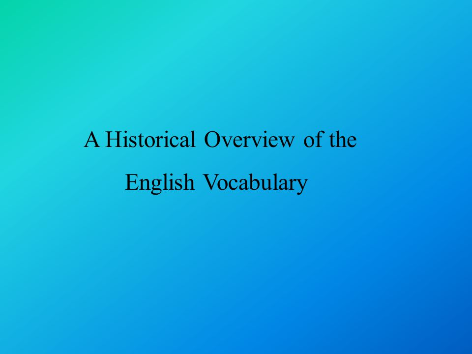 A Historical Overview of the English Vocabulary