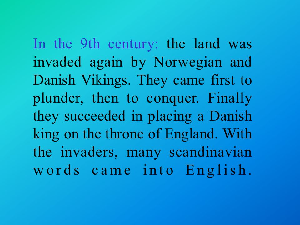 In the 9th century: the land was invaded again by Norwegian and Danish Vikings.