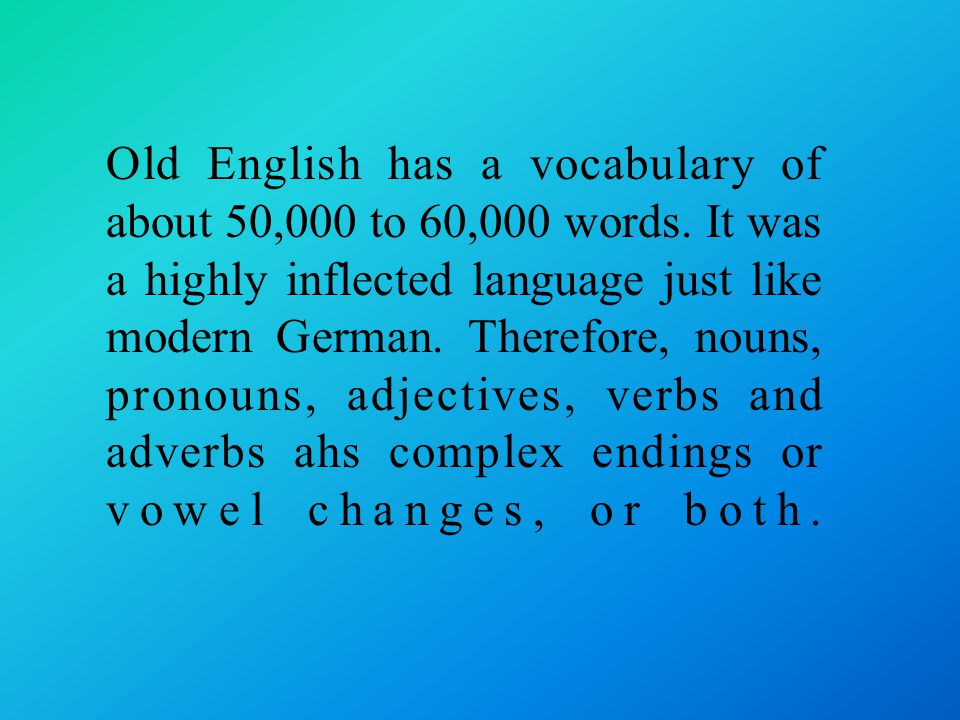 Old English has a vocabulary of about 50,000 to 60,000 words.