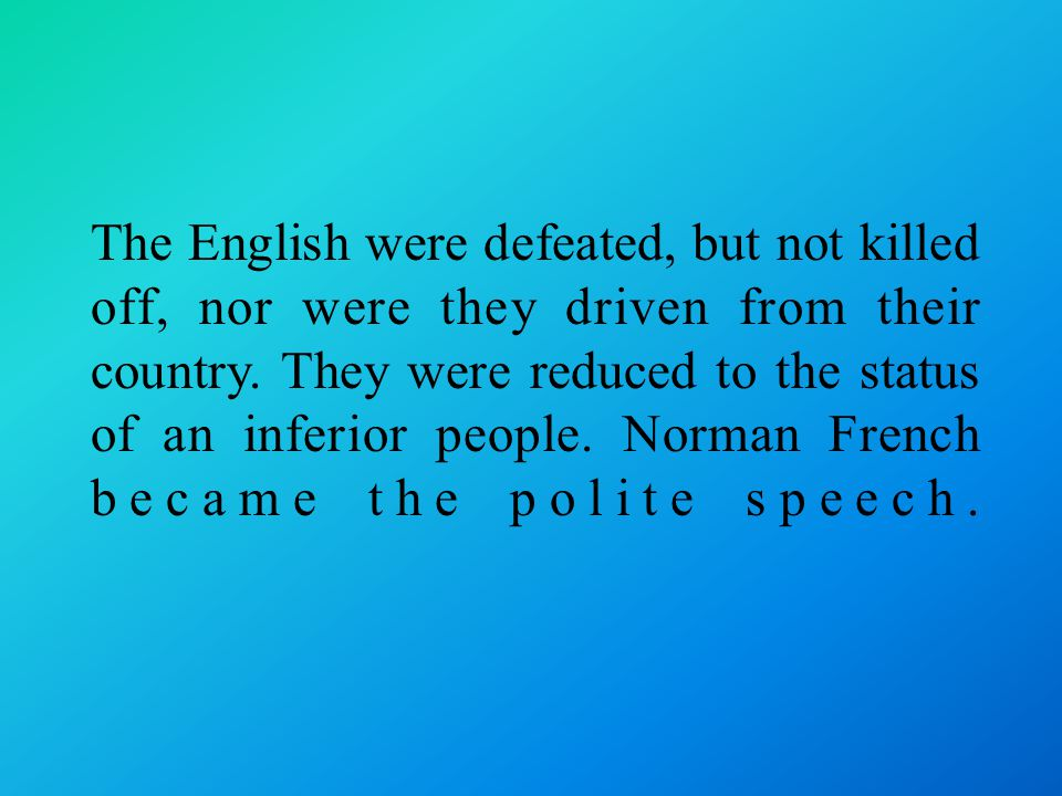 The English were defeated, but not killed off, nor were they driven from their country.