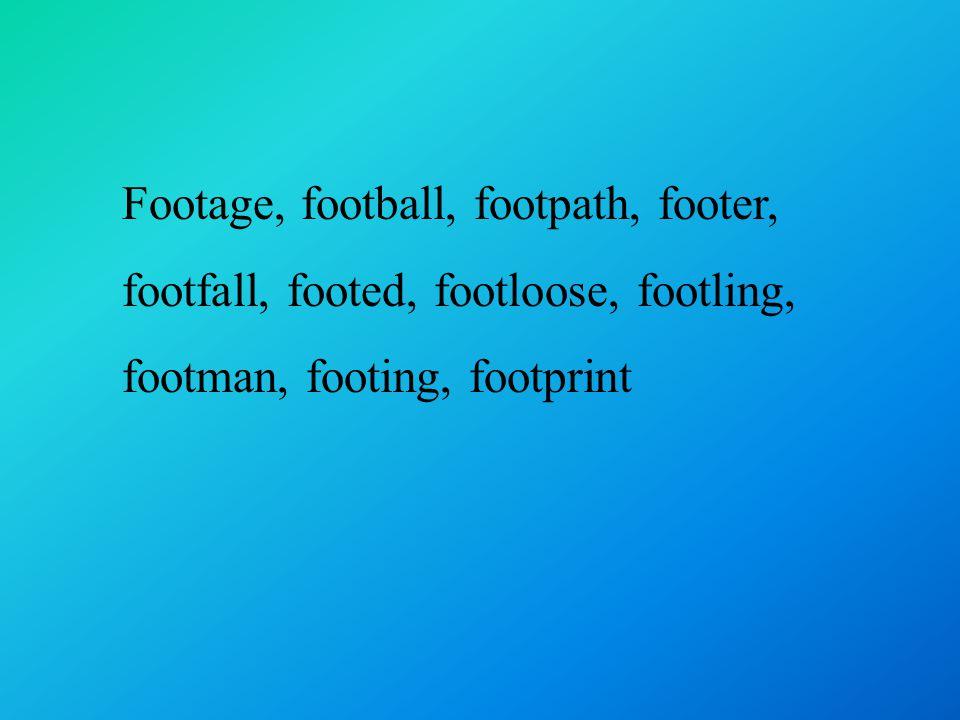 Footage, football, footpath, footer, footfall, footed, footloose, footling, footman, footing, footprint