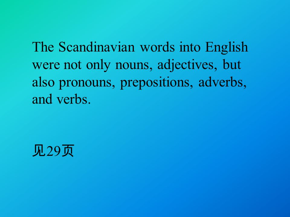 The Scandinavian words into English were not only nouns, adjectives, but also pronouns, prepositions, adverbs, and verbs.