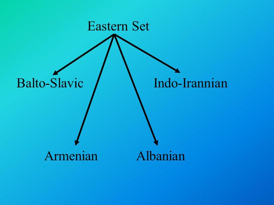 Armenian Albanian Eastern Set Balto-Slavic Indo-Irannian